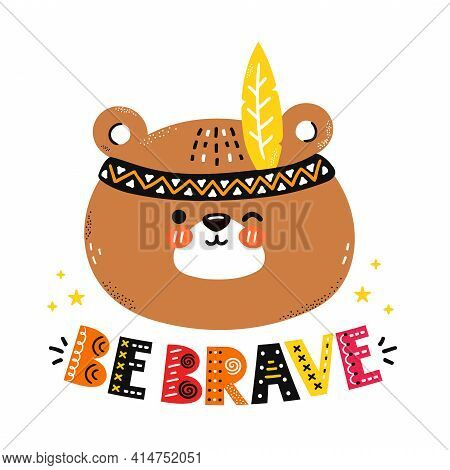 Cute Funny Bear. Be Brave Quote. Vector Scandinavian Style Cartoon Character Illustration Icon. Isol