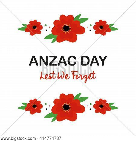 Anzac Day Vector Card, Illustration With Poppy Flowers And Green Leaves Borders. National Day Of Rem