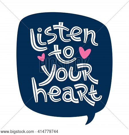Listen To Your Heart. Positive Thinking Quote Promoting Self Care And Self Worth.