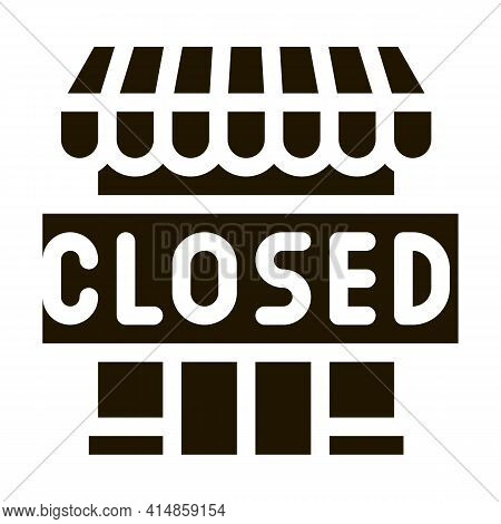 Closed Shop Glyph Icon Vector. Closed Shop Sign. Isolated Symbol Illustration