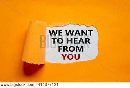 Support Symbol. Words 'we Want To Hear From You' Appearing Behind Torn Orange Paper. Beautiful Orang