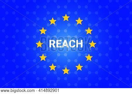 Reach - Registration, Evaluation, Authorisation And Restriction Of Chemicals. European Union Regulat
