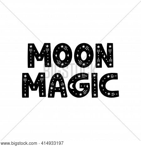 Moon Magic Hand Drawn Inspiration Phrase. Black Lettering With Moon, Stars On White Background. Cele