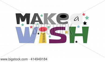 Make A Wish  Motivating Phrase Vector Colourful Letters. Confidence Building Words, Phrase For  Pers