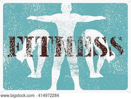 Fitness Typographical Vintage Grunge Style Poster Design. Silhouettes Of People Doing Exercises. Ret