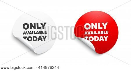 Only Available Today. Round Sticker With Offer Message. Special Offer Price Sign. Advertising Discou