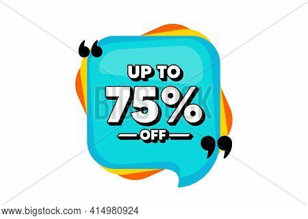 Up To 75 Percent Off Sale. Blue Speech Bubble Banner With Quotes. Discount Offer Price Sign. Special