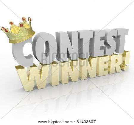 Contest Winner in 3d Words and Gold Crown on the letter C to illustrate a lucky recipient of a prize or jackpot in a raffle or lottery drawing