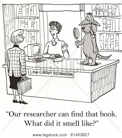 Cartoon of businesswoman at library looking for a particular book, librarian says our research (dog) can find that for you, what does it smell like. poster