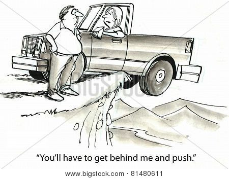 Cartoon of the situations people get themselves into and expect help, woman wants her husband to push the truck to safety, it is hanging over a cliff. poster