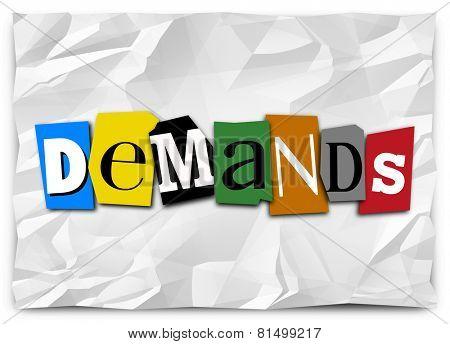 Demands word in cut out letters on a ransom or kidnapping note listing wants, needs, requirements or commands to comply with and end a dangerous or violent situation