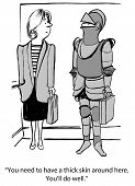 Cartoon of businesswoman standing by a new employee wearing armor, she says you need to be thick-skinned to work here, you will do well. poster