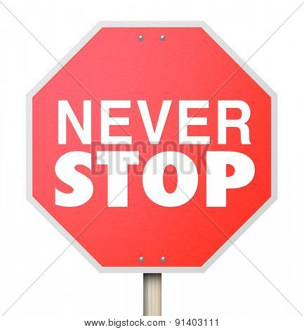 Never Stop words on a red road sign to illustrate dedication, determination and commitment to achieving a goal, mission, objective or challenge poster