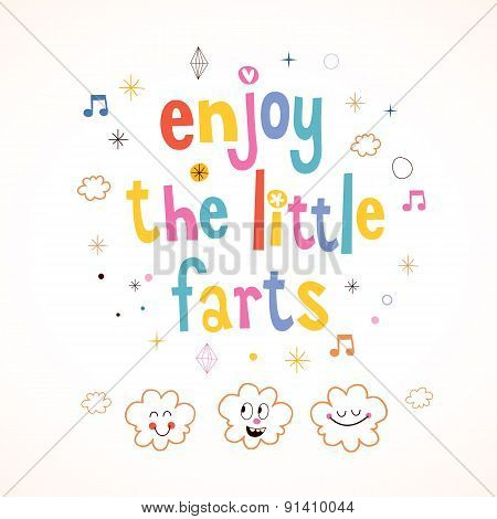 Enjoy The Little Farts