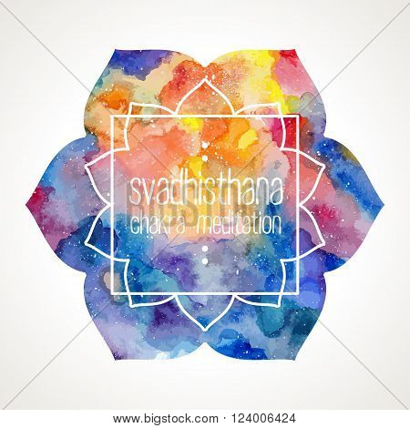 Chakra Svadhisthana flower icon, ayurvedic symbol and frame for text. Watercolor bright texture. Frame and text edited in vector
