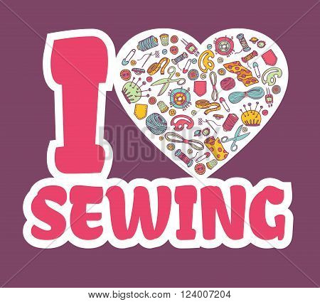 Graphic sticker I love SEWING.Doodle sewing and needlework equipment in a heart shape. Design emblem. Sewing illustration. Great for promoting and merchandising