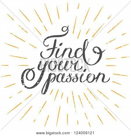 Motivation quote Find your passion. Hand drawn design element for greeting card poster or print. Vector inspirational quote. Hand drawn inspirational quote. Calligraphic lettering inspiration quote .