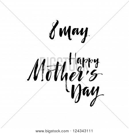 Happy Mothers day phrase. Mother's day text lettering design. Ink illustration. Modern holiday's calligraphy. Happy Mother's Day typographical background.