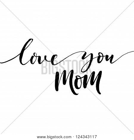 Love you mom card. Hand drawn lettering calligraphy. Happy Mother's Day card. ink illustration. Modern brush calligraphy. Happy Mothers Day lettering.
