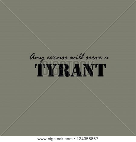 Any excuse will serve a tyrant. Illustration template for the card or poster.