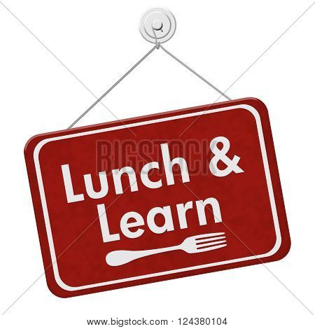 Lunch and Learn Sign A red hanging sign with text Lunch and Learn and a fork isolated over white