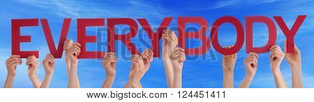 Many Caucasian People And Hands Holding Red Straight Letters Or Characters Building The English Word Everybody On Blue Sky