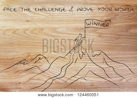 face the challenge & prove your worth ; person standing on top of  a mountain with Winner banner poster