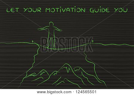Man Tight Rope Walking Over A Cliff, Motivation Guides You