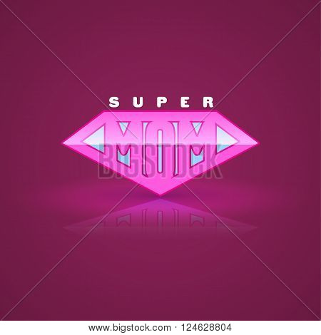 Pink super mom shield. Super hero style. Vector illustration. Can use for mother's day card and Happy birth day for mother.