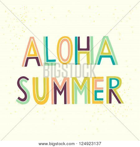 Colorful 'Aloha Summer' hand lettering on white background. Fun summer typography illustration can be used as a print for t'shirts bags cards and posters.