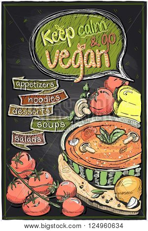 Keep calm and go vegan chalkboard menu with soup and vegatables, hand drawn illustration, quotes card healthy lifestyle