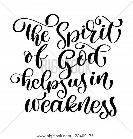 The Spirit of God helpsus in weakness christian quote text, hand lettering typography design. Vector Illustration design for holiday greeting card and for photo overlays, t-shirt print, flyer, poster design, mug.