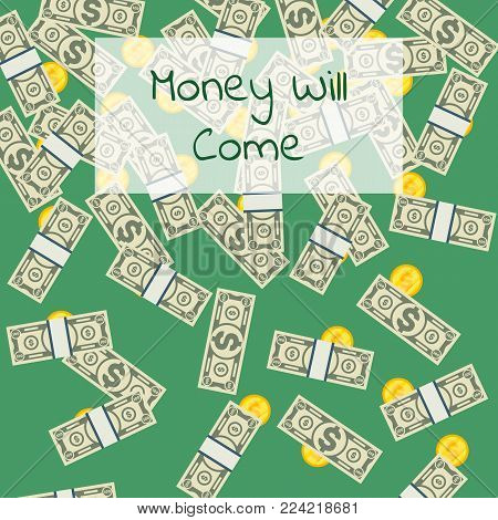 Money will come poster with paper banknotes and golden coins in cartoon style. Financial success and positive motivation concept. Big cash income, jackpot and money falling vector illustration.
