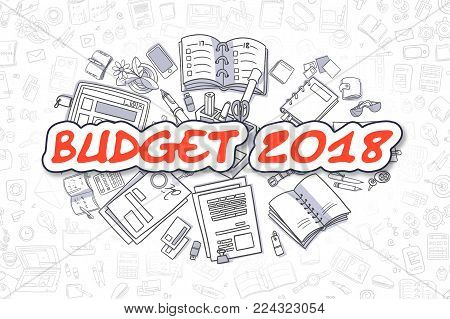 Budget 2018 - Hand Drawn Business Illustration with Business Doodles. Red Text - Budget 2018 - Doodle Business Concept.