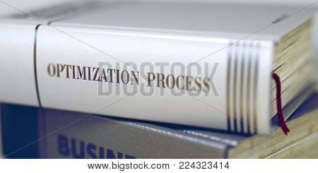 Stack of Books Closeup and one with Title - Optimization Process. Stack of Books with Title - Optimization Process. Closeup View. Business - Book Title. Optimization Process. Blurred3D.