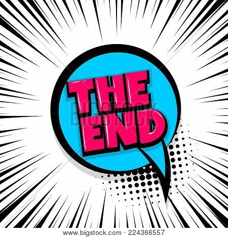the end, film, cinema Comic text speech bubble balloon. Pop art style wow banner message. Comics book font sound phrase template. Halftone strip vector illustration funny colored design.