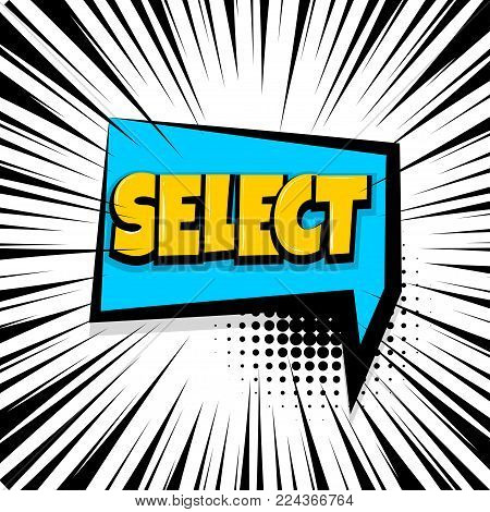 select, choice Comic text speech bubble balloon. Pop art style wow banner message. Comics book font sound phrase template. Halftone strip vector illustration funny colored design.