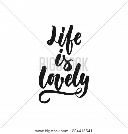 Life is lovely - hand drawn lettering phrase isolated on the white background. Fun brush ink inscription for photo overlays, greeting card or print, poster design