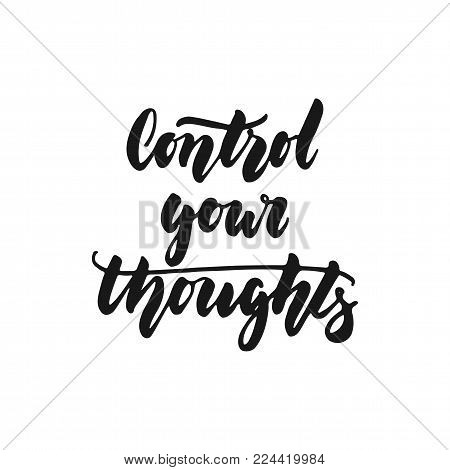 Control your thoughts - hand drawn lettering phrase isolated on the white background. Fun brush ink inscription for photo overlays, greeting card or print, poster design