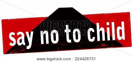 Rubber stamp with text say no to child inside, vector illustration