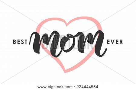 Vector illustration: Greeting card with handwritten lettering of Best Mom Ever. Happy Mothers Day.