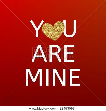 You are mine red Valentines day card with gold glitter heart. Happy Valentine's Day greating card. Declaration of Love. Falling in love