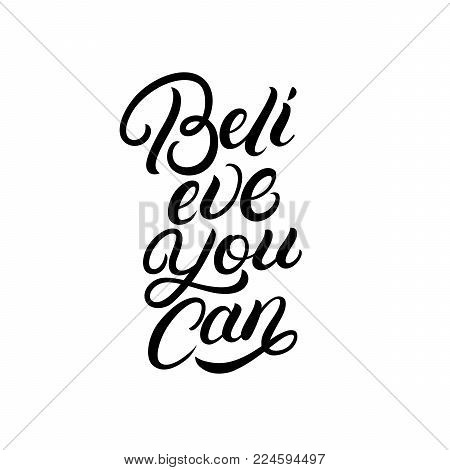 Believe you can hand written lettering. Inspirational quote. Modern brush calligraphy, typography poster, print, card. Vector illustration.