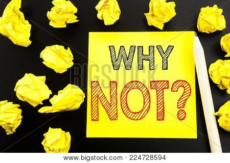 Handwritten text showing Why Not Question. Business concept writing for Leadership Motivation written on sticky note paper on black background. Folded yellow papers on the background