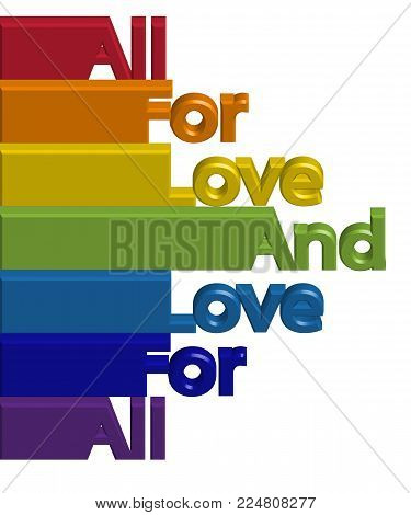 All-embracing Inscription Everything for love and love for all colors of the rainbow. The concept of freedom to choose a partner for relationships, homosexuality