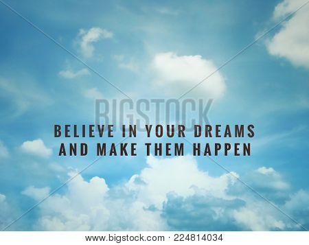 Motivational and inspirational quotes - Believe in your dreams and make them happen. With vintage styled background.