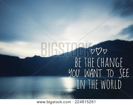 Motivational and inspirational quotes - Be the change you want to see in the world. With blurred vintage styled background.