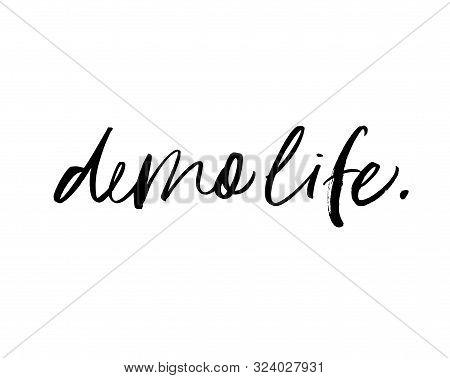 Demo Life Hand Drawn Brush Style Modern Calligraphy. Vector Illustration Of Handwritten Lettering. L