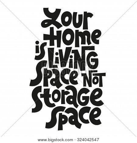 Your Home Is Living Space Not Storage Space. Unique Vector Hand-written Phrase About Reasonable Cons
