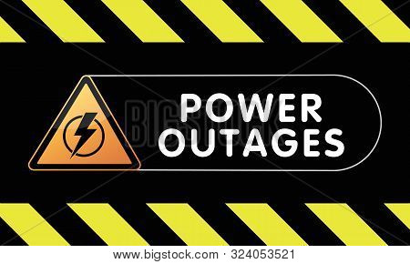 Power Outages Poster. Warning Sign On Black Yellow Background. Electricity Triangle